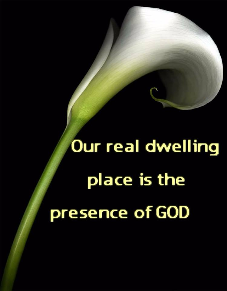 Our real dwelling place is the presence of God