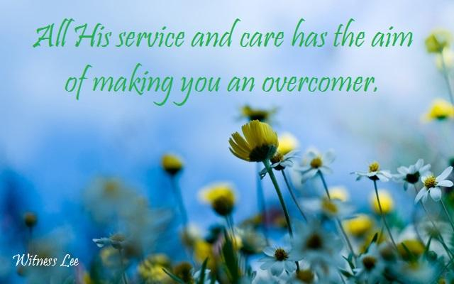 Witness Lee - All His service and care has the aim of making you an overcomer.