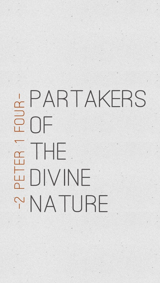 2 Peter 1:4 Partakers of the divine nature.
