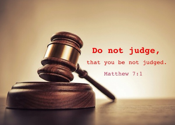 Matthew 7:1 Do not judge, that you be not judged.