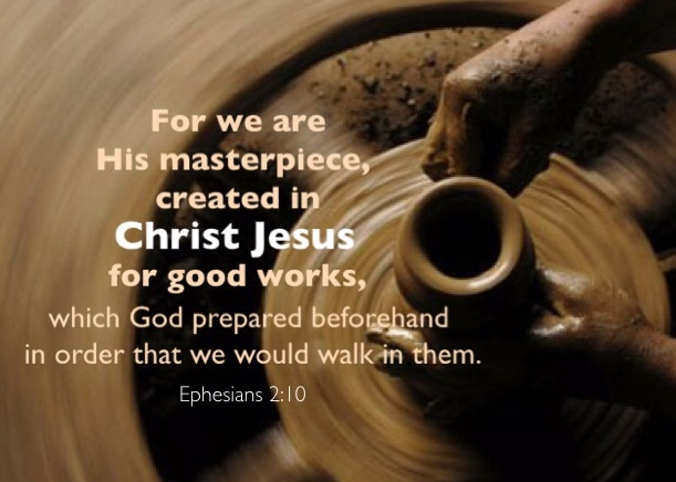 Ephesians 2:10 For we are His masterpiece, created in Christ Jesus for good works, which God prepared beforehand in order that we would walk in them.