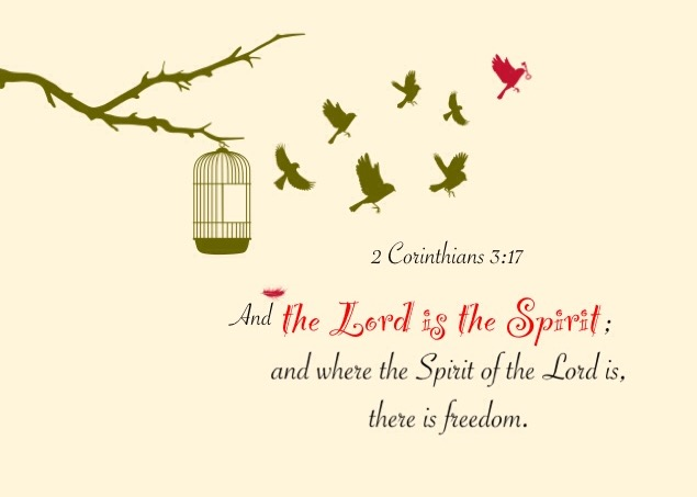 2 Corinthians 3:17 And the Lord is the Spirit; and where the Spirit of the Lord is, there is freedom.