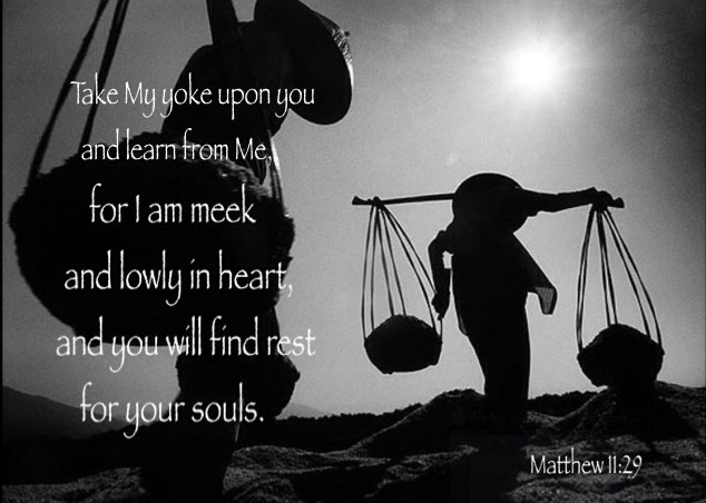 Matt. 11:29 Take My yoke upon you and learn from Me, for I am meek and lowly in heart, and you will find rest for your souls.