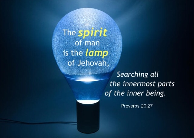Proverbs 20:27 The spirit of man is the lamp of Jehovah, Searching all the innermost parts of the inner being.