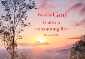 Heb. 12:29 For our God is also a consuming fire