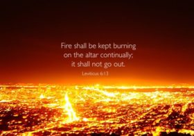 Lev. 6:13 Fire shall be kept burning on the altar continually; it shall not go out